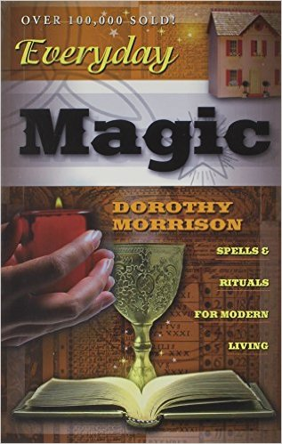Everyday Magic Spells & Rituals for Modern Living by Dorothy Morrison